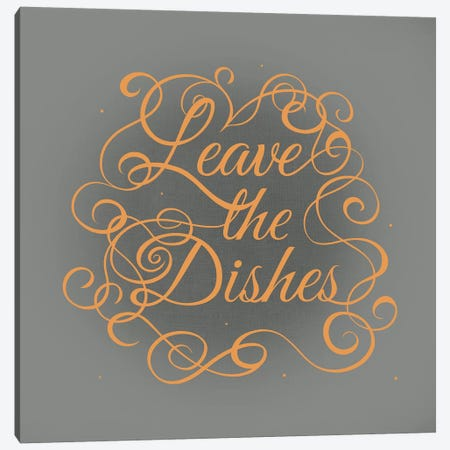 Leave the Dishes Canvas Print #SWS18} by 5by5collective Art Print