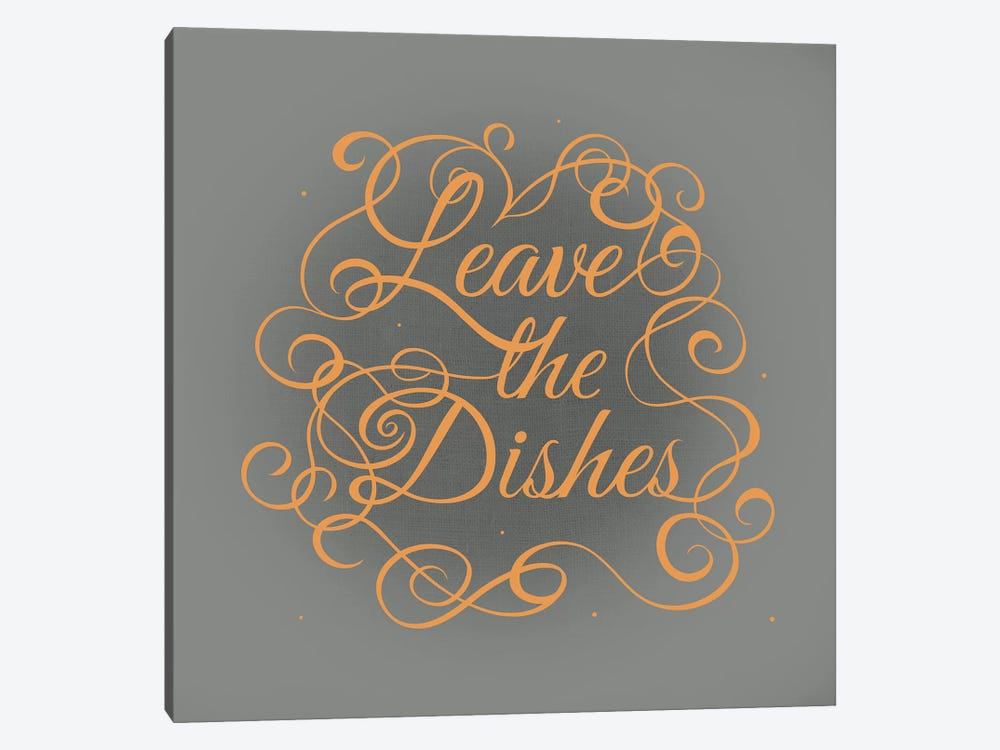Leave the Dishes by 5by5collective 1-piece Canvas Wall Art