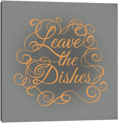 Leave the Dishes Canvas Art Print