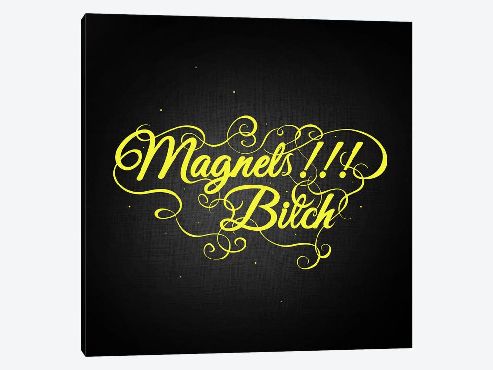 Magnets Bitch II by 5by5collective 1-piece Art Print