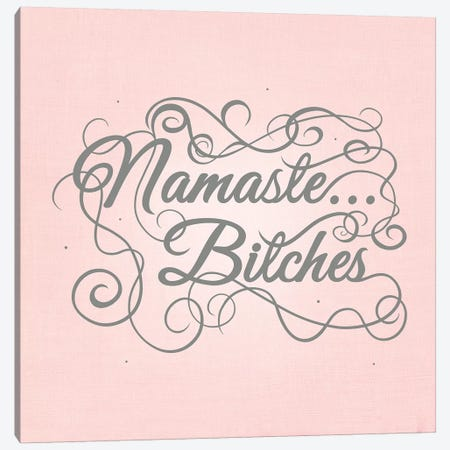 Namaste…bitches Canvas Print #SWS22} by 5by5collective Canvas Artwork