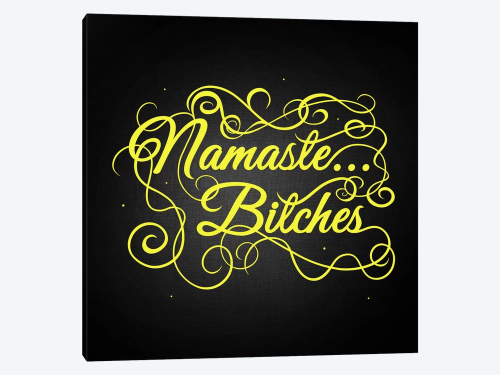 Namaste…bitches II by 5by5collective 1-piece Canvas Wall Art