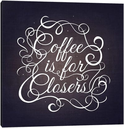 Coffee is for Closers Canvas Art Print
