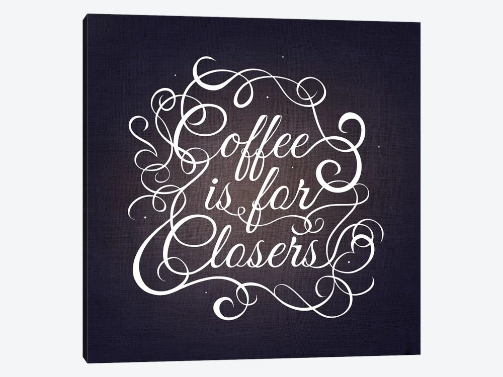 Coffee is for Closers by 5by5collective 1-piece Canvas Wall Art
