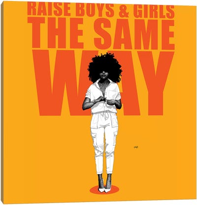 Raise Boys And Girls The Same Way Canvas Art Print