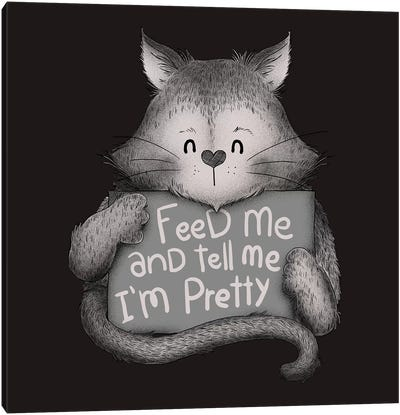 Feed Me And Tell Me I'm Pretty Cat Canvas Art Print