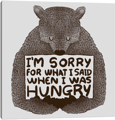 I'm Sorry For What I Said When I Was Hungry Canvas Art Print