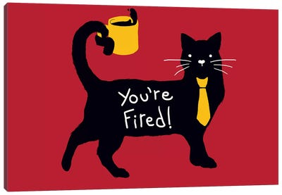 You're Fired Canvas Art Print