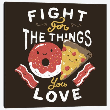 Fight For The Things You Love Pizza Donuts Canvas Print #TFA672} by Tobias Fonseca Canvas Wall Art