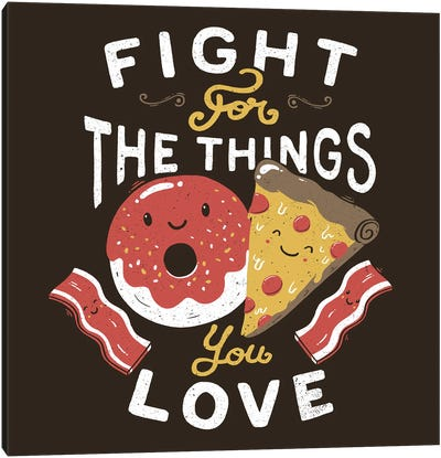 Fight For The Things You Love Pizza Donuts Canvas Art Print