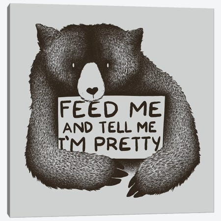 Feed Me And Tell Me I'm Pretty Canvas Print #TFA96} by Tobias Fonseca Canvas Artwork