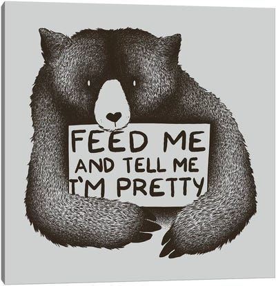 Feed Me And Tell Me I'm Pretty Canvas Print #TFA96