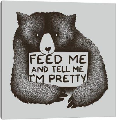 Feed Me And Tell Me I'm Pretty Canvas Art Print