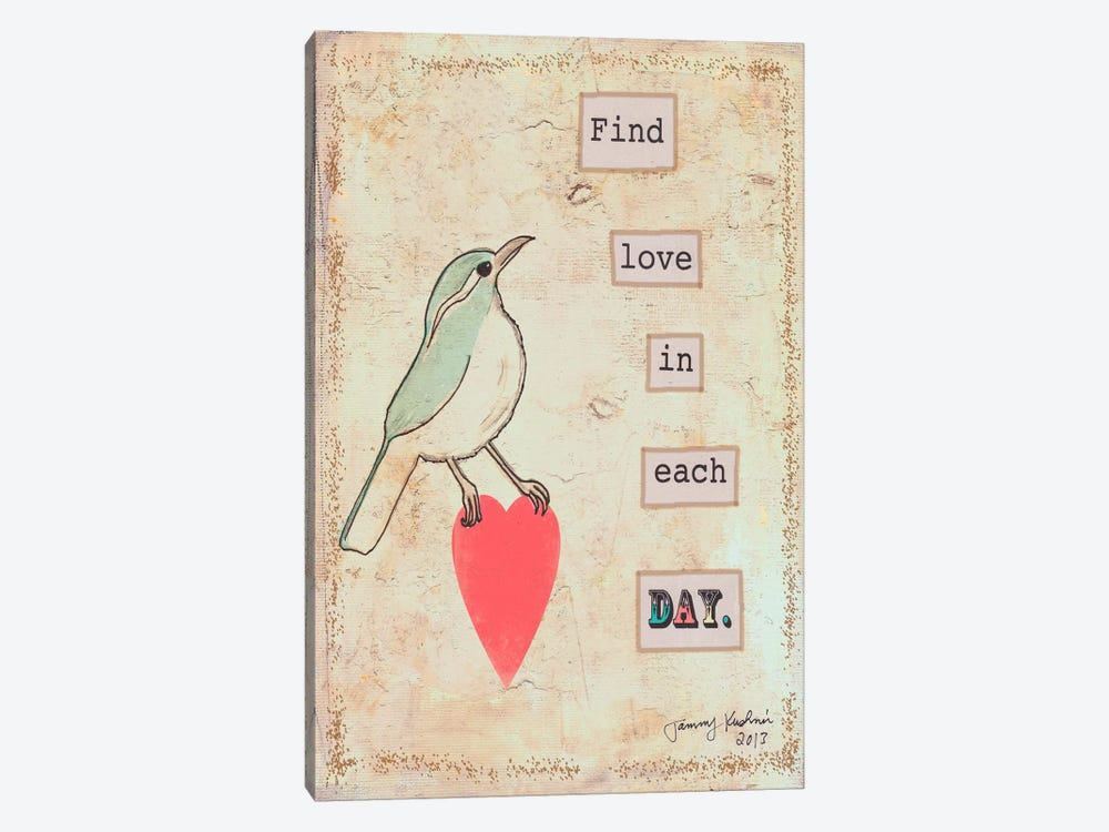 Find Love In Each Day by Tammy Kushnir 1-piece Canvas Artwork