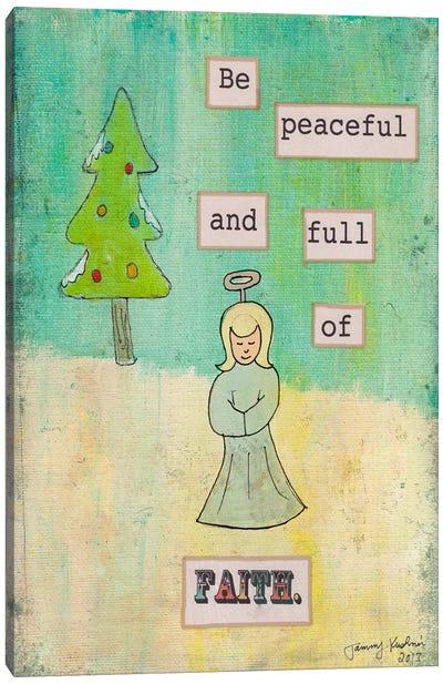Be Peaceful and Full of Faith Canvas Art Print