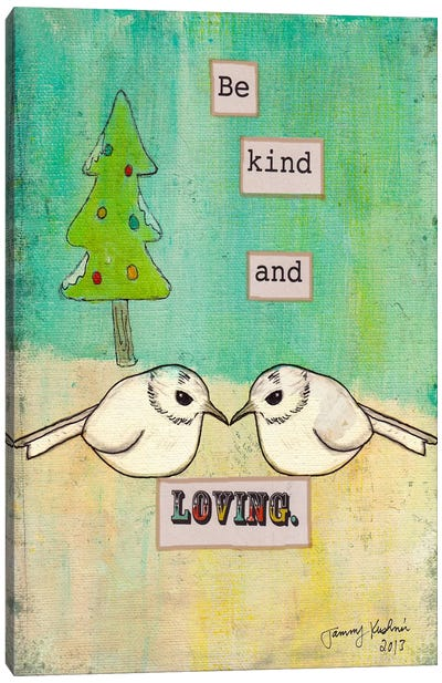Be Kind and Loving Canvas Art Print