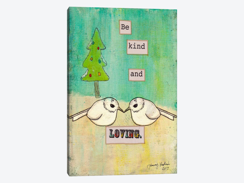 Be Kind and Loving by Tammy Kushnir 1-piece Art Print