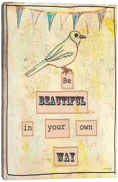 Be Beautiful In Your Own Way Canvas Art Print