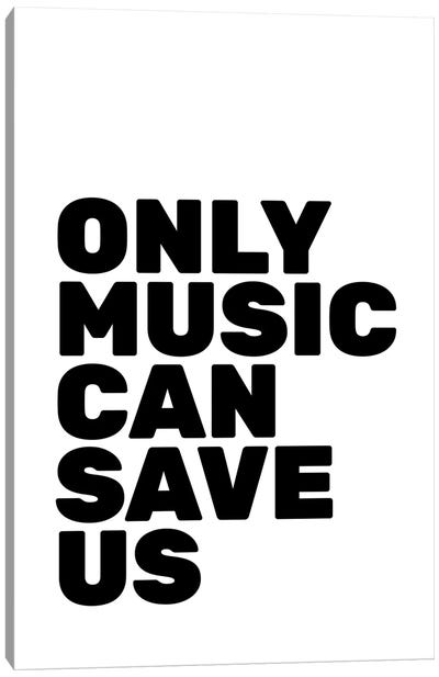 Only Music Can Save Us Canvas Art Print