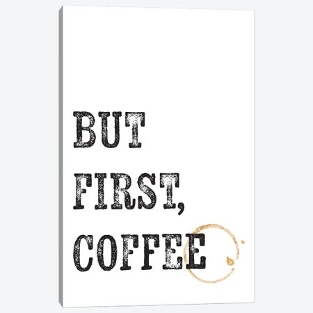 But First Coffee  Canvas Print #TNS17} by The Native State Canvas Print