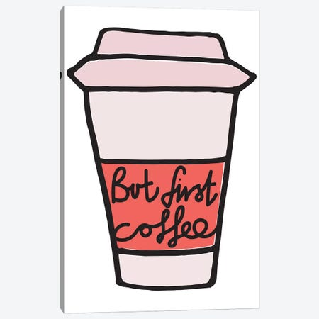 But First Coffee - Cup Canvas Print #TNS18} by The Native State Canvas Art