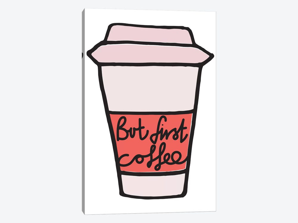 But First Coffee - Cup by The Native State 1-piece Canvas Print