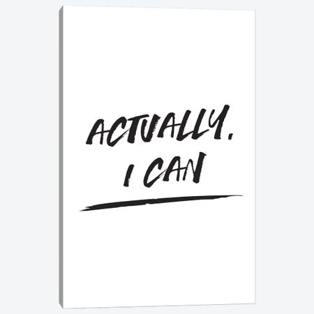 Actually I Can Canvas Print #TNS1} by The Native State Canvas Art Print