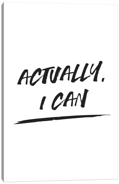 Actually I Can Canvas Art Print