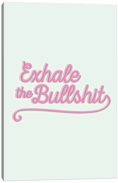 Exhale The Bullshit Canvas Art Print