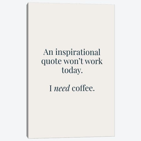 I Need Coffee Canvas Print #TNS50} by The Native State Canvas Art