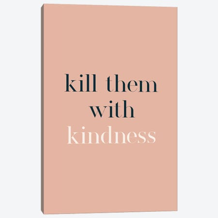 Kill Them With Kindness Canvas Print #TNS56} by The Native State Art Print