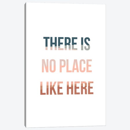 No Place Like Here Canvas Print #TNS75} by The Native State Canvas Print