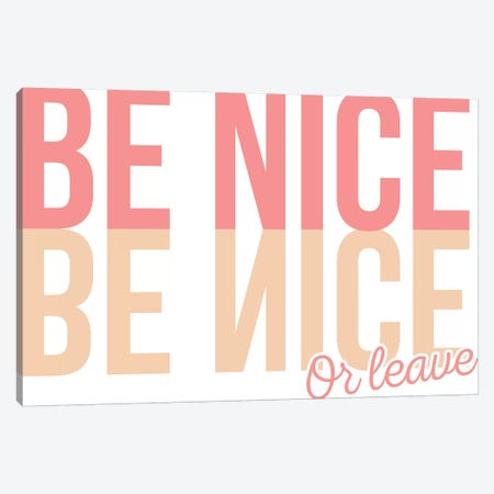 Be Nice Or Leave Canvas Print #TNS8} by The Native State Canvas Art Print