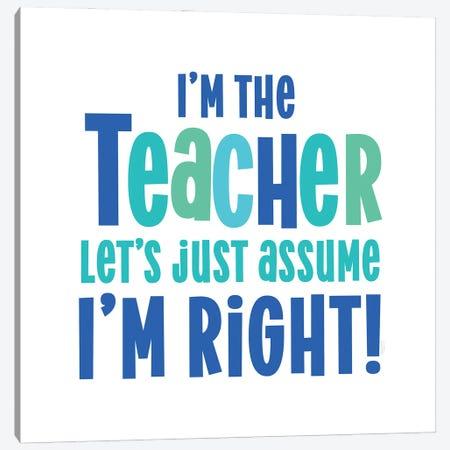 Teacher Truths Blue I-Assume I'm Right Canvas Print #TRE601} by Tara Reed Canvas Art