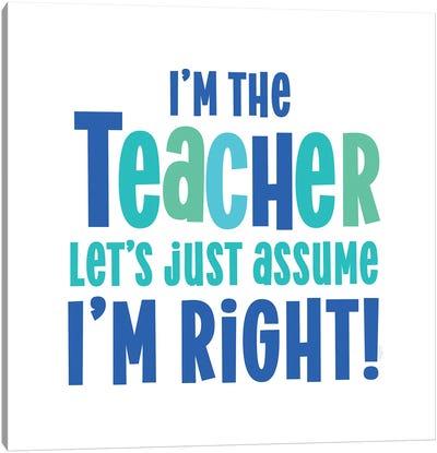 Teacher Truths Blue I-Assume I'm Right Canvas Art Print