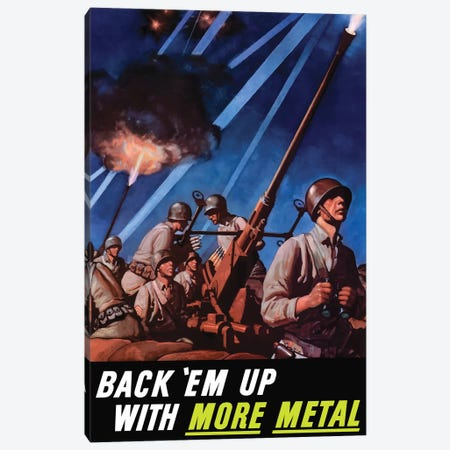 WWII Poster Back 'Em Up With More Metal! Canvas Print #TRK139} by John Parrot Canvas Art Print