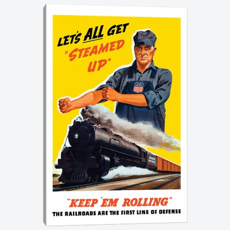 WWII Poster Of An Engineer Rolling Up His Sleeves And A Locomotive In Motion Canvas Print #TRK163} by John Parrot Canvas Wall Art