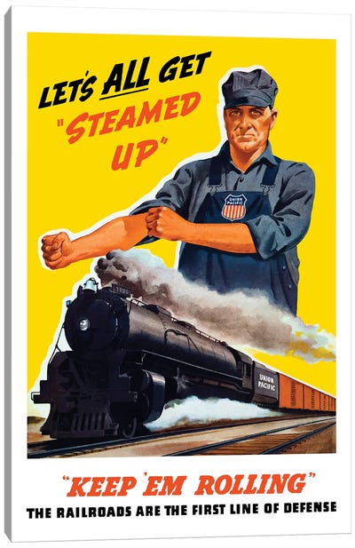 WWII Poster Of An Engineer Rolling Up His Sleeves And A Locomotive In Motion Canvas Art Print