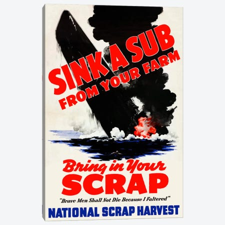 Sink A Sub From Your Farm - Bring In Your Scrap Vintage Wartime Poster Canvas Print #TRK39} by John Parrot Canvas Art Print