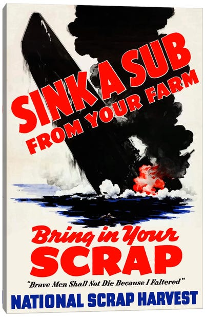 Sink A Sub From Your Farm - Bring In Your Scrap Vintage Wartime Poster Canvas Art Print