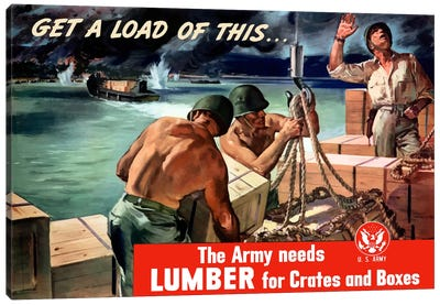 The Army Needs Lumber For Crates And Boxes Wartime Poster Canvas Art Print