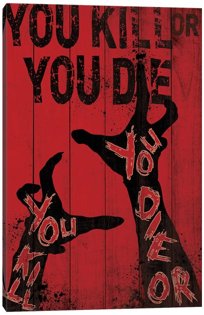 You Kill Or You Die Canvas Art Print