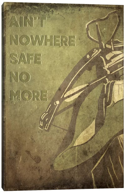 Ain't Nowhere Safe No More Canvas Art Print