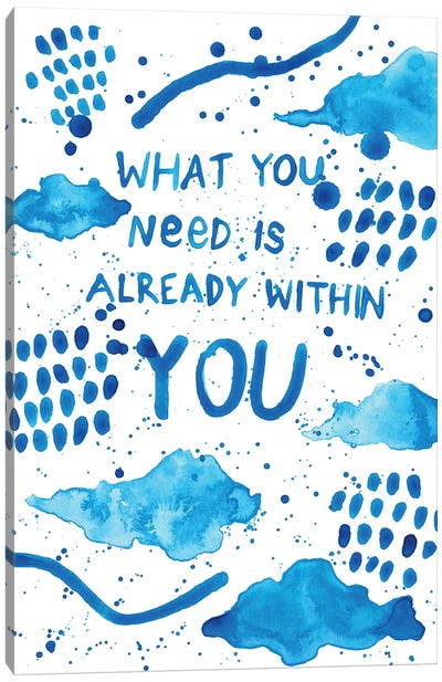 What You Need Canvas Art Print