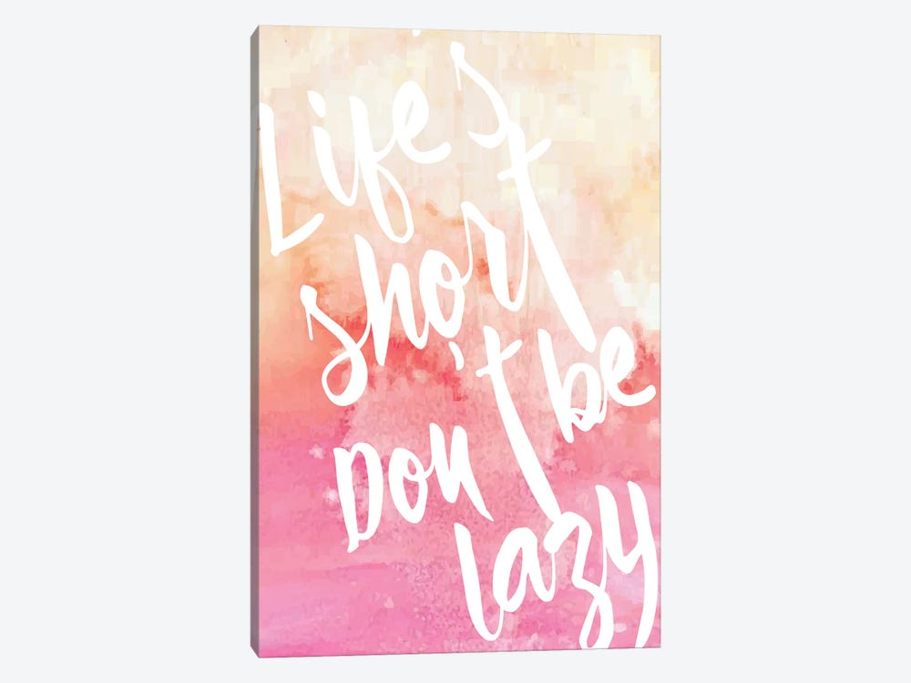 Life's Short, Don't Be Lazy by 83 Oranges 1-piece Canvas Artwork