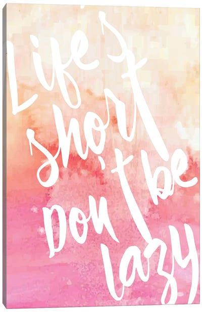 Life's Short, Don't Be Lazy Canvas Art Print