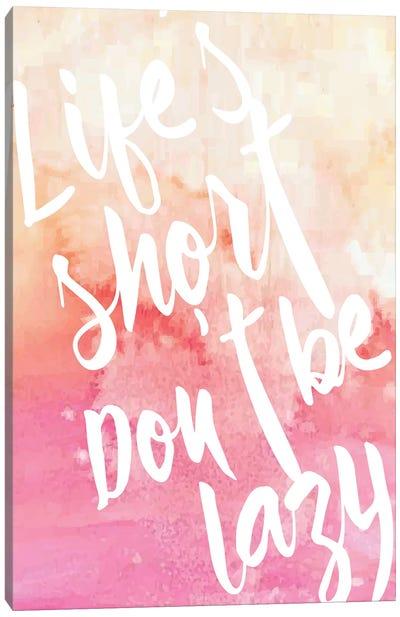 Life's Short, Don't Be Lazy Canvas Art Print