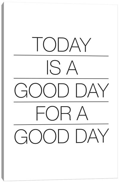 Today Is A Good Day (Black On White) Canvas Art Print