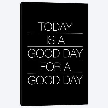Today Is A Good Day (White On Black) Canvas Print #USL139} by The Usual Designers Canvas Print