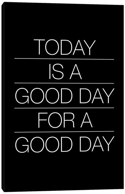 Today Is A Good Day (White On Black) Canvas Art Print
